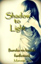 Shadow to Light [kuroko no basket fan fic] by MenmaChin