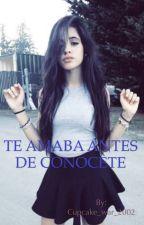 """""""TE AMABA ANTES DE CONOCERTE""""   Camila cabello y tú (G!p)  by Cupcake_war_2002"""