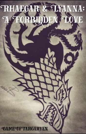 Rhaegar and Lyanna: A Forbidden Love