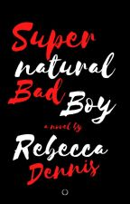 Supernatural Bad Boy ✔(Supernatural #1) by BeAwesomeForLife