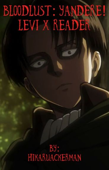 Blood Lust: Yandere! Levi X Reader