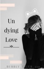Undying Love by _Bubbly_Tiger_310