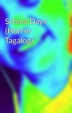 School Days (Horror Tagalog) by AshleyNicoleANM