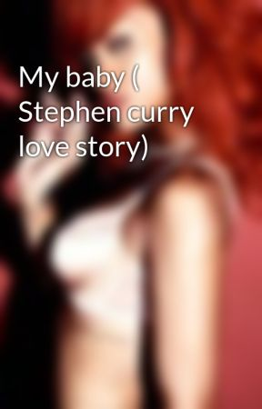 My baby ( Stephen curry love story) by shawtybad234