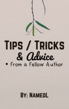 Tips, Tricks & Advice from a fellow Author by NamedL