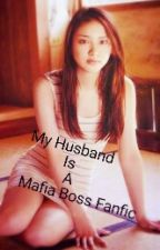 My Husband Is A Mafia Boss Fanfic by Lovepinklov777