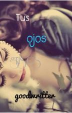 Tus ojos grises by goodwritter