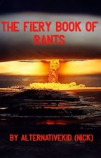 The Fiery Book of Rants by nickisasavage