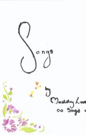 Songs Written by ~MaddyLoveSongs~ by MaddyLoveSongs