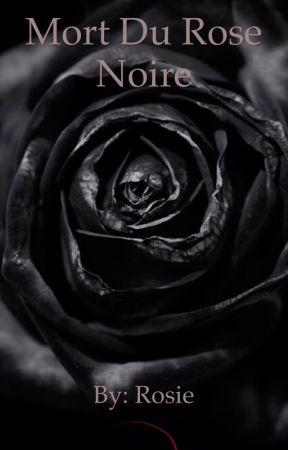 Mort du Rose Noire by rosiealwaysawesome
