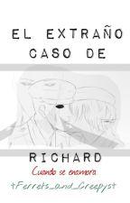 El extraño caso de Richard cuando se enamora //Fan-Fic FNaF// by Ferrets_and_Creepys