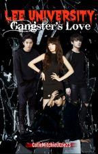 Lee University: Gangster's Love (SLOW UPDATE) by CutieMitchieUtzie23