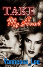 Take My Heart by Vannessa_Lee