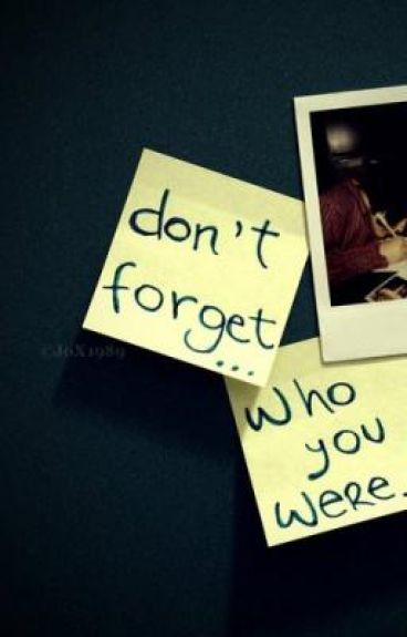 Don't Forget... Who You Were...