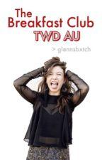 The Breakfast Club | TWD AU by glennsbxtch