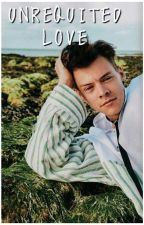 Unrequited Love [Harry Styles FanFic] by X0Xhoran