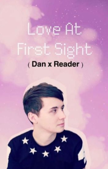 LOVE AT FIRST SIGHT - Dan Howell x Reader
