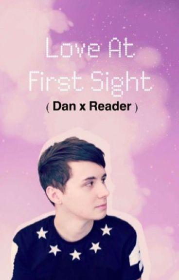 LOVE AT FIRST SIGHT - Dan Howell x Reader