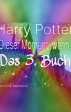 Harry Potter: Dieser Moment, wenn...❤️ -Das 3. Buch! by everybook_onefeeling