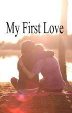 My First Love(EDITING) by RubieRocks
