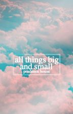 All Things Big And Small by prudencehouse