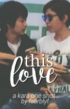 This Love - A KaRa (Mika Reyes & Ara Galang) One Shot by taftsunshines