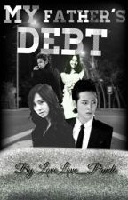 MY Father's DEBT by LoveLove_Panda