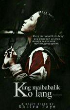 Kung Maibabalik Ko Lang || Two-shots [COMPLETED] by Shai_raaa