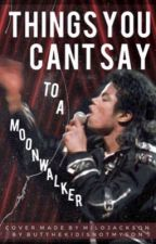 Things you can't say to a Moonwalker.  by butthekidisnotmyson