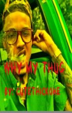 WHY MY THUG by CuteThickOne