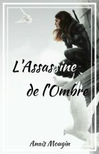 L'assassine de l'Ombre [en correction] by TheQueen_07
