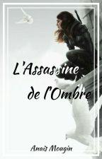 L'assassine de l'Ombre by TheQueen_07
