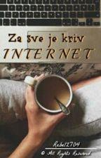 Za sve je kriv internet (UREĐUJE SE) by Rebel2704