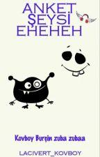 ANKET ŞEYSİ EHEHEH  #Wattys2016 by SiyahGozlukluMendes