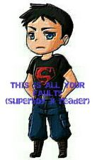THIS IS ALL YOUR FAULT!! ( Superboy X Reader) by tr15ha