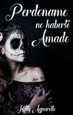 Perdóname no haberte Amado by Kitty_Aquarelle18