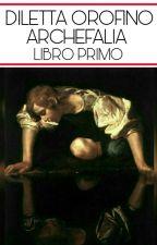 Archefalia || Libro Primo by DilettaOrofino