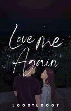 Love me again by LoootLooot