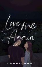 Love me again [MCMNMH Book 2] by LoootLooot