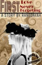 First Love Never Forgeting by ranidayah