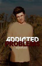 Addicted Problems ; Cody Herbinko  by bckplss