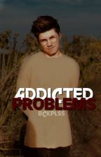 Addicted Problems ; Cody Herbinko  by bckplss