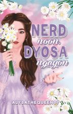 Nerd Noon Dyosa Ngayon (On-going) by AlysaTheQueen07
