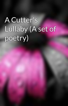 A Cutter's Lullaby (A set of poetry) by Death_is_beautiful