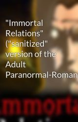 """Immortal Relations"" (""sanitized"" version of the Adult Paranormal-Romance) by ImmortalRelations"