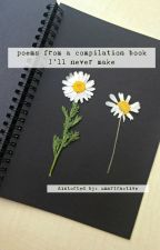 poems from a compilation book I'll never make by unartractive
