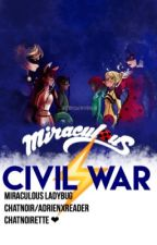 Civil War | Miraculous Ladybug | ChatNoir/AdrienXReader | AU by chatnoirette