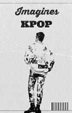 Imagines Kpop [TERMINER] by YaoeHwaldong