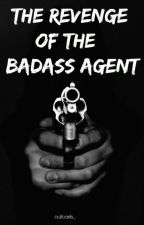 The Revenge of the Badass Agent by outcasts_