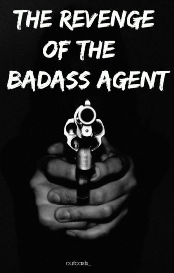 The Revenge of the Badass Agent